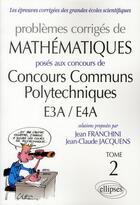Couverture du livre « Problèmes corrigés de mathématiques posés aux concours communs polytechniques E3A/E4A t.2 » de Jean Franchini et Jean-Claude Jacquens aux éditions Ellipses Marketing