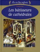 Couverture du livre « Les bâtisseurs de cathédrales » de Francois Icher aux éditions La Martiniere Jeunesse
