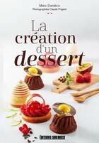 Couverture du livre « La création d'un dessert » de Marc Dambra aux éditions Sud Ouest Editions