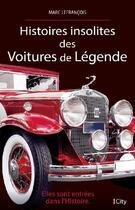 Couverture du livre « Histoires insolites des voitures de légende » de Marc Lefrancois aux éditions City