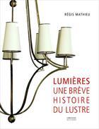 Couverture du livre « Lumières ; une brève histoire du lustre » de Regis Mathieu aux éditions Le Passage
