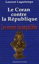 Couverture du livre « Le Coran contre la république ; les versets incompatibles » de Laurent Lagartempe aux éditions Editions De Paris