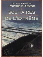 Couverture du livre « Solitaires de l'extrême ; navigateurs, fous d'océans et autres héros autour du monde » de Patrick Poivre D'Arvor aux éditions Menges