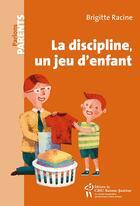 Couverture du livre « La discipline, un jeu d'enfant » de Brigitte Racine aux éditions Sainte Justine