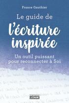 Couverture du livre « Le guide de l'écriture inspirée » de France Gauthier aux éditions La Semaine