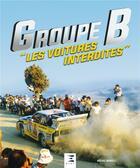 Couverture du livre « GROUPE B ; les voitures interdites (édition 2018) » de Michel Morelli aux éditions Etai