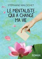 Couverture du livre « Le mentaliste qui a changé ma vie » de Stephane Malochet aux éditions Bookelis