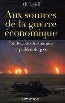 Couverture du livre « Aux sources de la guerre économique » de Ali Laidi aux éditions Armand Colin