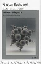 Couverture du livre « Les intuitions atomistiques » de Gaston Bachelard aux éditions Vrin