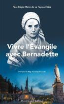 Couverture du livre « Vivre l'Évangile avec Bernadette » de Regis-Marie De La Teyssonniere aux éditions Tequi