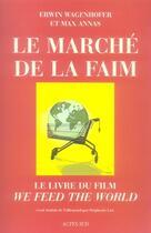 Couverture du livre « Le marché de la faim » de Erwin Wagenhofer et Max Annas aux éditions Actes Sud