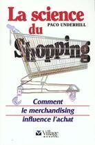 Couverture du livre « La Science Du Shopping ; Pourquoi J'Achete Ou Pas » de Paco Underhill aux éditions Village Mondial