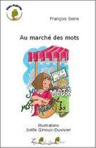 Couverture du livre « Au marché des mots » de Francois Seine et Joelle Ginoux-Duvivier aux éditions Le Pre Du Plain