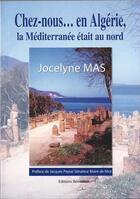 Couverture du livre « Chez nous... en Algérie, la Méditerranée était au nord » de Jocelyne Mas aux éditions Jocelyne Mas