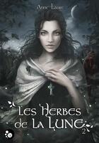 Couverture du livre « Les herbes de la lune t.2 » de Anne Laure aux éditions Chat Noir