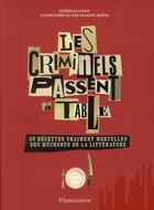 Couverture du livre « Les criminels passent à table ; 30 recettes vraiment mortelles des méchants de la littérature » de Esterelle Payany aux éditions Flammarion