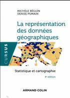 Couverture du livre « La représentation des données géographiques ; statistique et cartographie (4e édition) » de Michele Beguin et Denise Pumain aux éditions Armand Colin