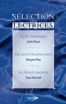 Couverture du livre « Idylle inattendue ; un secret bouleversant ; la fiancée surprise » de Jackie Braun et Margaret Way et Tanya Michaels aux éditions Harlequin
