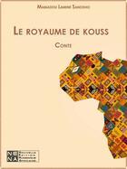 Couverture du livre « Le royaume de kouss » de Mamadou Lamine Sanokho aux éditions Nouvelles Editions Numeriques Africaines