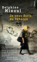 Couverture du livre « Je vous écris de Téhéran » de Delphine Minoui aux éditions Points