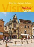 Couverture du livre « Visiter Sarlat » de Gilles Ray et Jacques Zacharie aux éditions Sud Ouest Editions