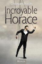 Couverture du livre « Incroyable Horace » de Christophe Ruaults aux éditions Michalon