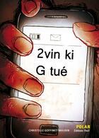 Couverture du livre « 2vin ki G tué » de Christelle Goffinet-Maurin aux éditions Thot