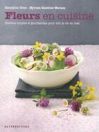Couverture du livre « Fleurs en cuisine ; recettes simples et gourmandes pour voir » de Geraldine Olivo et Myriam Gauthier-Moreau aux éditions Alternatives