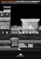 Couverture du livre « De Ledoux à Le Corbusier ; origine et développement de l'architecture autonome » de Emil Kaufmann aux éditions La Villette