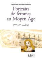 Couverture du livre « Portraits de femmes au Moyen-âge (VIe-XVe siècles) » de Stephanie Gondoin Gondoin aux éditions La Louve