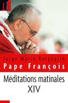 Couverture du livre « Méditations matinale t.14 » de Jorge Mario Bergoglio et Pape Francois aux éditions Embrasure