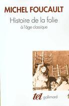 Couverture du livre « Histoire De La Folie A L'Age Classique » de Michel Foucault aux éditions Gallimard