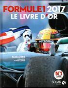 Couverture du livre « Formule 1 ; le livre d'or (édition 2017) » de Pascal Dro aux éditions Solar