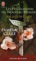 Couverture du livre « Les Highlanders du Nouveau Monde T.1 ; sur le fil de l'épée » de Pamela Clare aux éditions J'ai Lu