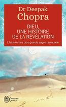 Couverture du livre « Dieu, une histoire de la révélation ; l'histoire des plus grands sages du monde » de Deepak Chopra aux éditions J'ai Lu