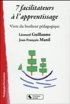 Couverture du livre « 7 facilitateurs d'apprentissage » de Jean-Francois Manil et Leonard Guillaume aux éditions Chronique Sociale