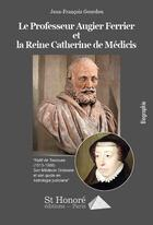 Couverture du livre « La reine Catherine de Medicis et le professeur Augier Ferrier » de Jean-Francois Gourdou aux éditions Saint Honore Editions