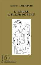 Couverture du livre « L'injure a fleur de peau » de Evelyne Largueche aux éditions L'harmattan