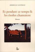 Couverture du livre « Et pendant ce temps là chantaient les étoiles » de Armelle Guemas aux éditions Petit Vehicule