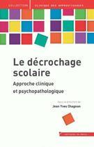 Couverture du livre « Le décrochage scolaire ; approche psychopathologique » de Jean-Yves Chagnon aux éditions In Press