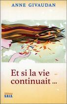 Couverture du livre « Et la vie continue... » de Anne Givaudan aux éditions Sois