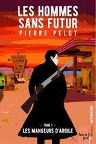 Couverture du livre « Les hommes sans futur T.1 ; les mangeurs d'argile » de Pierre Pelot aux éditions French Pulp