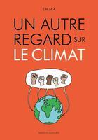 Couverture du livre « Un autre regard HORS-SERIE ; un autre regard sur le climat » de Emma aux éditions Massot Editions