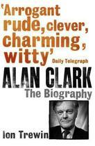 Couverture du livre « Alan Clark: The Biography » de Trewin Ion aux éditions Orion Digital