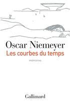 Couverture du livre « Les courbes du temps » de Oscar Niemeyer aux éditions Gallimard