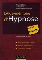 Couverture du livre « L'aide-mémoire d'hypnose en 50 notions » de Isabelle Celestin-Lhopiteau et Chantal Wood et Antoine Bioy aux éditions Dunod