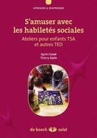 Couverture du livre « S'amuser avec les habiletés sociales ; ateliers pour enfants TSA et autres TED » de Agnes Casse et Thierry Garin aux éditions Solal