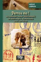 Couverture du livre « Perros no ! ou comment mener (difficilement) un pèlerinage à Compostelle avec son chien » de Herve Lebrun aux éditions Prng