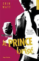 Couverture du livre « Les héritiers T.2 ; le prince brisé » de Erin Watt aux éditions Hugo
