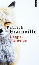 Couverture du livre « L'orgie, la neige » de Patrick Grainville aux éditions Points